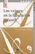 LOS VALORES DE LA EDUCACION INFANTIL de DOMINGUEZ CHILLON, GLORIA
