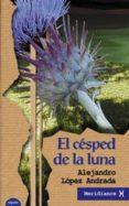 EL CESPED DE LA LUNA di LOPEZ ANDRADA, ALEJANDRO