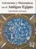 ASTRONOMIA Y MATEMATICAS EN EL ANTIGUO EGIPTO di SANCHEZ, ANGEL