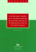 LOS DERECHOS SOCIALES EN EL CONSTITUCIONALISMO DE MERCADO: APORIA S DE LA DIMENSION SOCIAL EN LA UNION EUROPEA di LASA LOPEZ, AINHOA
