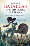 GRANDES BATALLAS DE LA HISTORIA DE ESPAÑA di PRIMO JURADO, JUAN JOSE