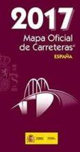 MAPA OFICIAL DE CARRETERAS 2017 di VV.AA.