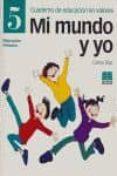 MI MUNDO Y YO. 5: CUADERNO DE EDUCACION EN VALORES (EDUCACION PRI MARIA) di DIAZ, CARLOS