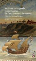 VERSIONES, PROPAGANDA Y REPERCUSIONES DEL DESCUBRIMIENTO DE AMÉRI CA: COLÓN, LOS PINZÓN Y LOS NIÑO di GONZALEZ CRUZ, DAVID