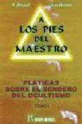 A LOS PIES DEL MAESTRO: PLATICAS SOBRE EL SENDERO DEL OCULTISMO,T . I) de BESANT, ANNIE  LEADBEATER, C.W.