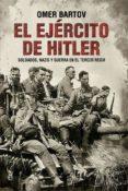 EL EJERCITO DE HITLER: SOLDADOS, NAZIS Y EL TERCER REICH di BARTOV, OMER