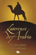 LOS SIETE PILARES DE LA SABIDURIA de LAWRENCE, T. E.