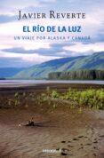 EL RIO DE LA LUZ: UN VIAJE POR ALASKA Y CANADA de REVERTE, JAVIER