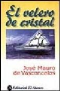 EL VELERO DE CRISTAL de VASCONCELOS, JOSE MAURO DE