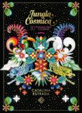 JUNGLA COSMICA: 30 POSTALES PARA COLOREAR di ESTRADA, CATALINA