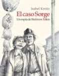 EL CASO SORGE: UN ESPIA DE STALIN EN TOKIO (RUSTICA) di KREITZ, ISABEL