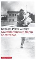NO CANTAREMOS EN TIERRA DE EXTRAÑOS de PEREZ ZUÑIGA, ERNESTO