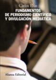 FUNDAMENTOS DEL PERIODISMO CIENTIFICO Y DIVULGACION MEDIATICA di ELIAS, CARLOS