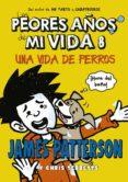 LOS PEORES AÑOS DE MI VIDA 8: UNA VIDA DE PERROS di PATTERSON, JAMES  TEBBETTS, CHRIS