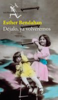 DEJALO, YA VOLVEREMOS di BENDAHAN, ESTHER