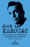JACK KEROUAC (CONTIENE: EN EL CAMINO; LOS SUBTERRANEOS; LOS VAGABUNDOS DEL DHARMA di KEROUAC, JACK