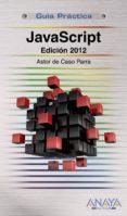 JAVASCRIPT. EDICION 2012 di VV.AA.