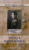 SEVILLA NAPOLEONICA de MORENO ALONSO, MANUEL