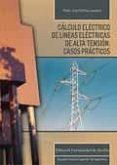 CALCULO ELECTRICO DE LINEAS ELECTRICAS DE ALTA TENSION: CASOS PRACTICOS di MARTINEZ LACAÑINA, PEDRO JOSE