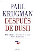 DESPUES DE BUSH: EL FIN DE LOS NEOCONS Y LA HORA DE LOS DEMOCRATA S di KRUGMAN, PAUL
