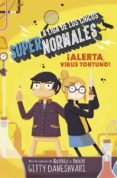 LA LIGA DE LOS CHICOS SUPERNORMALES 2:¡ALERTA! VIRUS TONTO di DANESHVARI, GITTY
