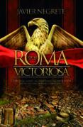 ROMA VICTORIOSA: COMO UNA ALDEA ITALIANA LLEGO A CONQUISTAR LA MITAD DEL MUNDO CONOCIDO de NEGRETE, FRANCISCO JAVIER