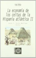 LA ECONOMIA DE LOS CELTAS DE LA HISPANIA  ATLANTICA II: ECONOMIA, TERRITORIO Y SOCIEDAD di TORRES MARTINEZ, JESUS F.