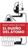 EL DUEÑO DEL ATOMO di GOMEZ DE LA SERNA, RAMON