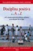 DISCIPLINA POSITIVA DE LA A A LA Z: 1001 SOLUCIONES PARA LOS PROB LEMAS COTIDIANOS EN LA EDUCACION DE LOS HIJOS di VV.AA.