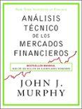 ANÁLISIS TÉCNICO DE LOS MERCADOS FINANCIEROS di MURPHY, JOHN J.