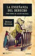 ENSEÑANZA DEL DERECHO COMO FORMA DE ACCION de KENNEDY, DUNCAN