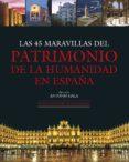 LAS 45 MARAVILLAS DEL PATRIMONIO DE LA HUMANIDAD EN ESPAÑA de GALA, ANTONIO