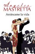 ARRANCAME LA VIDA de MASTRETTA, ANGELES