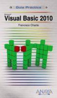 VISUAL BASIC 2010 (GUIA PRACTICA) di CHARTE, FRANCISCO