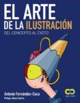 EL ARTE DE LA ILUSTRACION: DEL CONCEPTO AL EXITO (ESPACIO DE DISE ÑO) di FERNANDEZ-COCA, ANTONIO