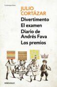 DIVERTIMENTO; EL EXAMEN; DIARIO DE ANDRES FAVA Y LOS PREMIOS de CORTAZAR, JULIO