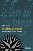 LA LLAVE DEL TIEMPO (LIBRO SEGUNDO: LA ESFERA DE MEDUSA) de ALONSO, ANA  PELEGRIN, JAVIER