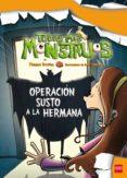 OPERACION SUSTO A LA HERMANA (TODOS MIS MONSTRUOS 4) de BREZINA, THOMAS