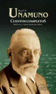 CUENTOS COMPLETOS (ED. AMPLIADA Y ACTUALIZADA) de UNAMUNO, MIGUEL DE