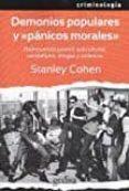 DEMONIOS POPULARES Y PANICOS MORALES: DELINCUENCIA JUVENIL, SUBCULTURAS, VANDALISMO, DROGAS Y VIOLENCIA di COHEN, STANLEY