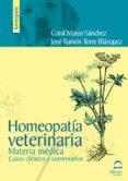 HOMEOPATIA VETERINARIA. MATERIA MEDICA. CASOS CLINICOS Y COMENTAR IOS (2ª ED) di MATEO SANCHEZ, CORAL  TORRE BLAZQUEZ, JOSE RAMON