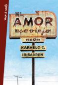 EL AMOR, ESE VIEJO NEÓN de IRIBARREN, KARMELO C.