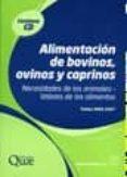 ALIMENTACION DE BOVINOS OVINOS Y CAPRINOS: NECESIDADES DE LOS ANI MALES VALORES DE LOS ALIMENTOS di VV.AA.