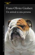 UN ANIMAL ES UNA PERSONA di GIESBERT, FRANZ-OLIVIER