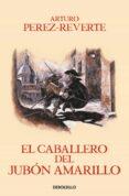 EL CABALLERO DEL JUBON AMARILLO (ALATRISTE V) de PEREZ-REVERTE, ARTURO