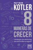 8 MANERAS DE CRECER de KOTLER, PHILIP