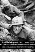 100 PELICULAS SOBRE HISTORIA CONTEMPORANEA de CAPARROS LERA, JOSE MARIA