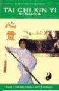 TAI CHI XIN YI DE SHAOLIN: SALUD Y ARMONIA PARA EL CUERPO Y LA ME NTE di MEDRANO, ANTONIO  ALONSO, RAFAEL