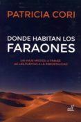 DONDE HABITAN LOS FARAONES: UN VIAJE MISTICO A TRAVES DE LAS PUERTAS A LA INMORTALIDAD di CORI, PATRICIA