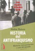 HISTORIA DEL ANTIFRANQUISMO: HISTORIA, INTERPRETACION Y USO DEL P ASADO di MATEOS, ABDON